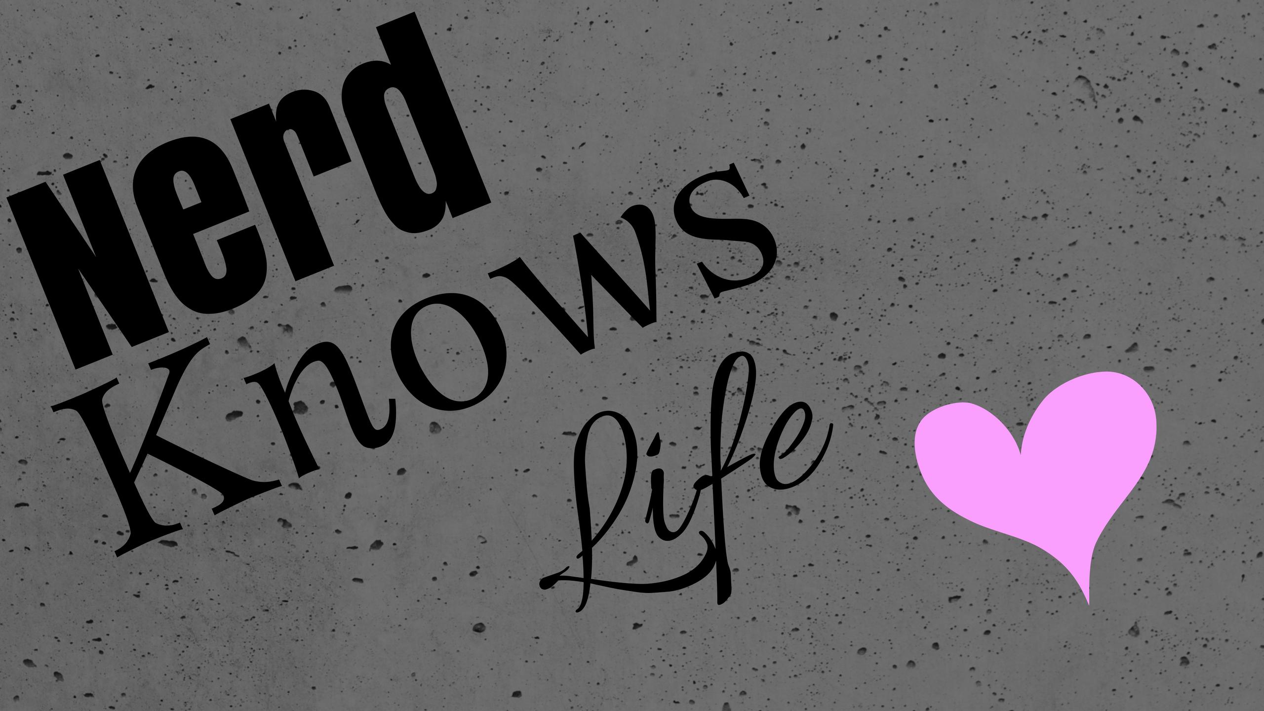Nerd Knows Life